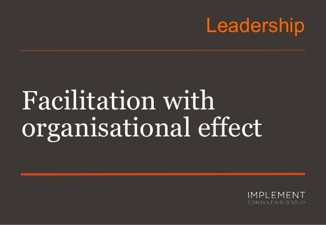 Facilitation with organisational effect  Leadership