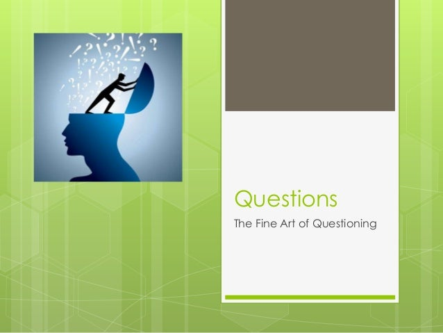 QuestionsThe Fine Art of Questioning