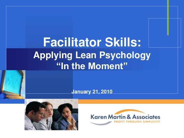 "Facilitator Skills: Applying Lean Psychology ""In the Moment"" January 21, 2010  Company  LOGO"