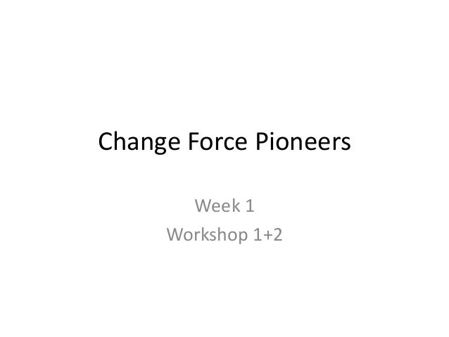 Change Force PioneersWeek 1Workshop 1+2