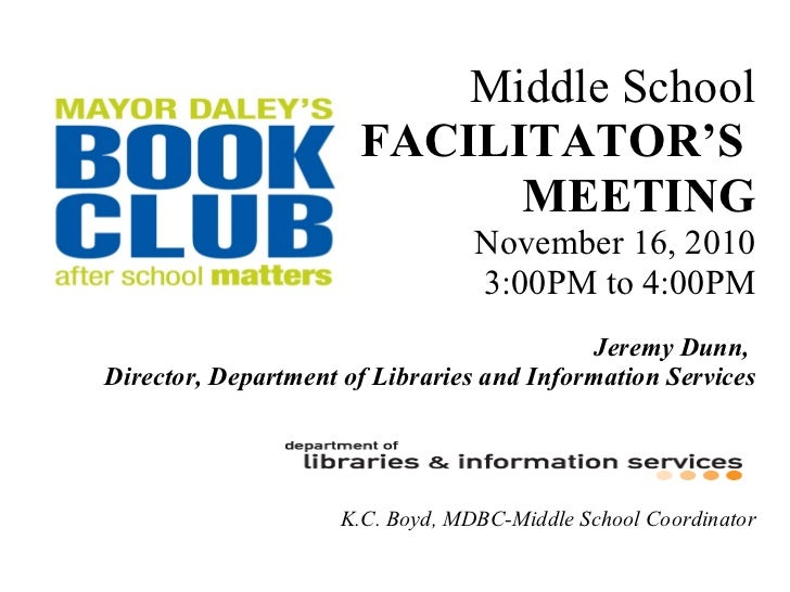 Middle School FACILITATOR'S  MEETING November 16, 2010 3:00PM to 4:00PM Jeremy Dunn,  Director, Department of Libraries an...