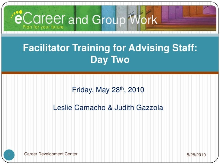 Friday, May 28th, 2010<br />Leslie Camacho & Judith Gazzola<br />5/28/2010<br />Career Development Center<br />1<br />Faci...