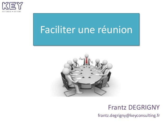 Faciliter une réunion Frantz DEGRIGNY frantz.degrigny@keyconsulting.fr