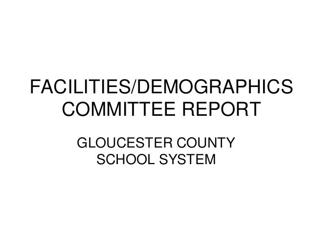FACILITIES/DEMOGRAPHICS COMMITTEE REPORT GLOUCESTER COUNTY SCHOOL SYSTEM