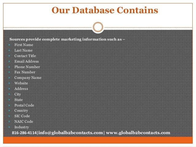 Our Database Contains Sources provide complete marketing information such as –  First Name  Last Name  Contact Title  ...