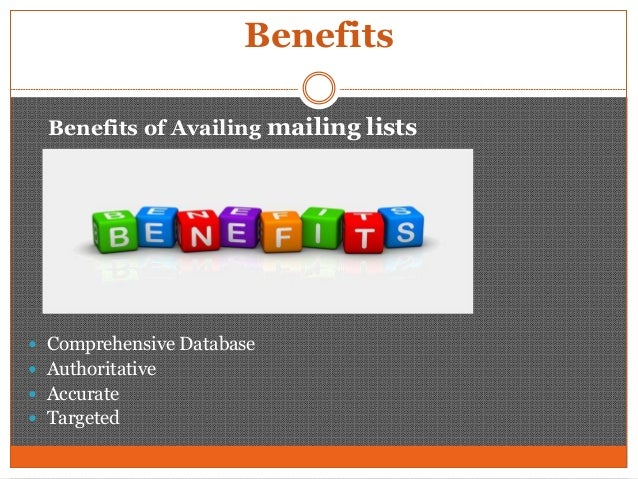 Benefits Benefits of Availing mailing lists  Comprehensive Database  Authoritative  Accurate  Targeted