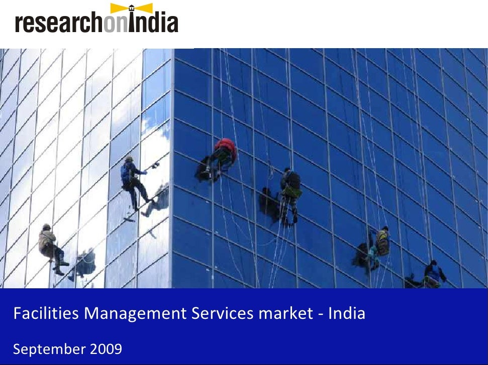 facilities management services market in india Future growth of india facility management market is expected to be led by growth in real estate, rising personal disposable incomes of people, preference towards.