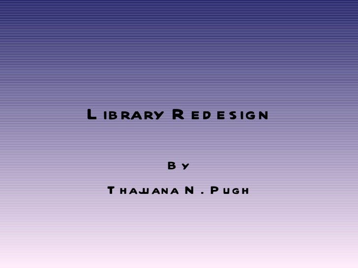 Library Redesign By Thajuana N. Pugh