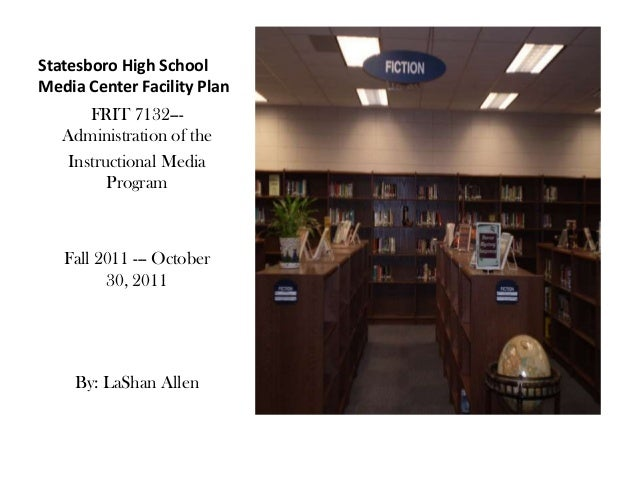 Statesboro High SchoolMedia Center Facility Plan       FRIT 7132---   Administration of the    Instructional Media        ...