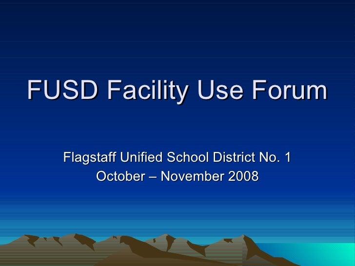 FUSD Facility Use Forum Flagstaff Unified School District No. 1 October – November 2008