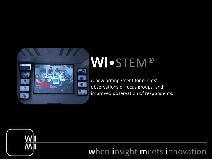 WI•STEM®A new arrangement for clients'observations of focus groups, andimproved observation of respondents.