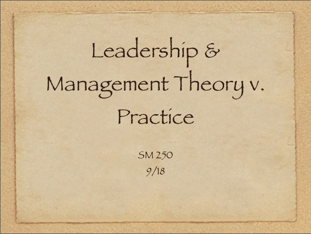 Leadership & Management Theory v. Practice SM 250 9/18