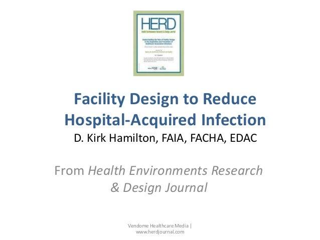 Facility Design to Reduce Hospital-Acquired Infection D. Kirk Hamilton, FAIA, FACHA, EDAC  From Health Environments Resear...