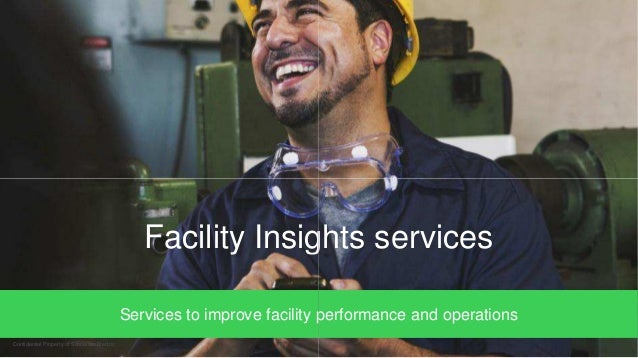 Facility Insights services Services to improve facility performance and Confidential Property of Schneider Electric Facili...