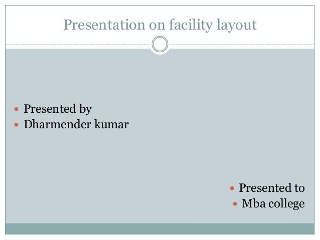 Presentation on facility layout Presented by Dharmender kumar                                   Presented to           ...