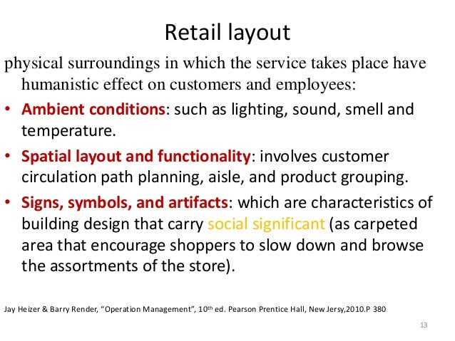Retail layout  physical surroundings in which the service takes place have  humanistic effect on customers and employees: ...