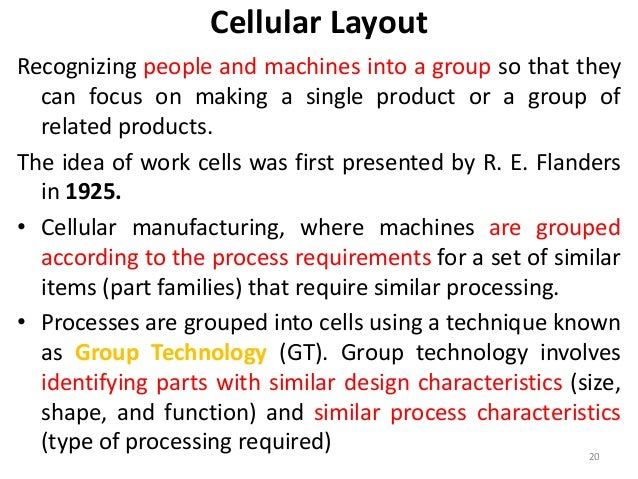 Cellular Layout  Recognizing people and machines into a group so that they  can focus on making a single product or a grou...