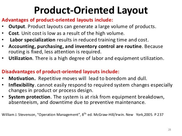 Product-Oriented Layout  Advantages of product-oriented layouts include:  • Output. Product layouts can generate a large v...