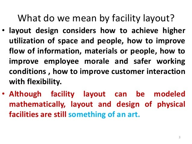 What do we mean by facility layout?  • layout design considers how to achieve higher  utilization of space and people, how...