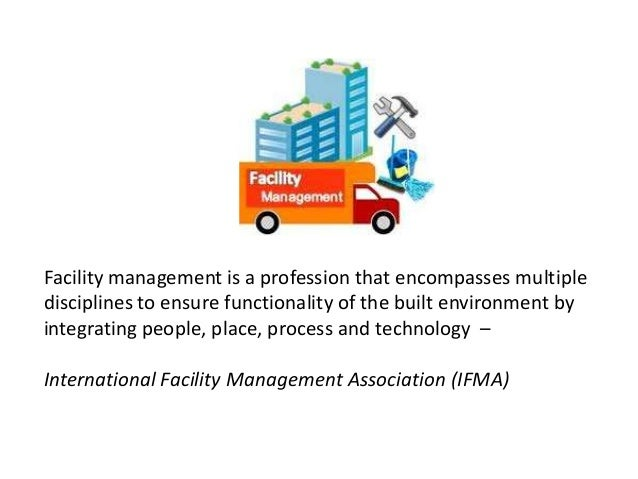 Facility management is a profession that encompasses multiple disciplines to ensure functionality of the built environment...