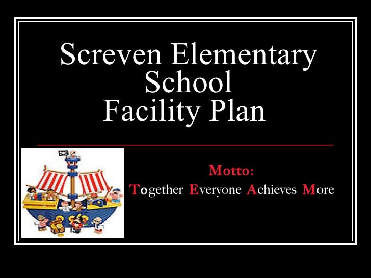 Screven Elementary School Facility Plan  Motto: T o gether  E veryone   A chieves   M ore