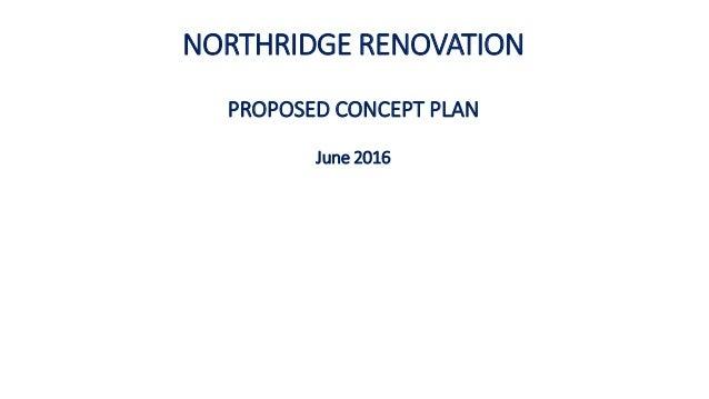 NORTHRIDGE RENOVATION PROPOSED CONCEPT PLAN June 2016