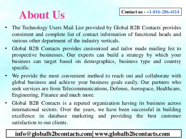 About Us • The Technology Users Mail List provided by Global B2B Contacts provides consistent and complete list of contact...