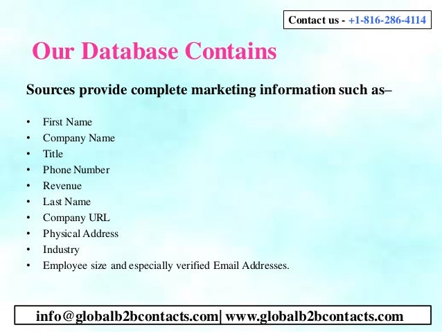 Our Database Contains Sources provide complete marketing information such as– • First Name • Company Name • Title • Phone ...