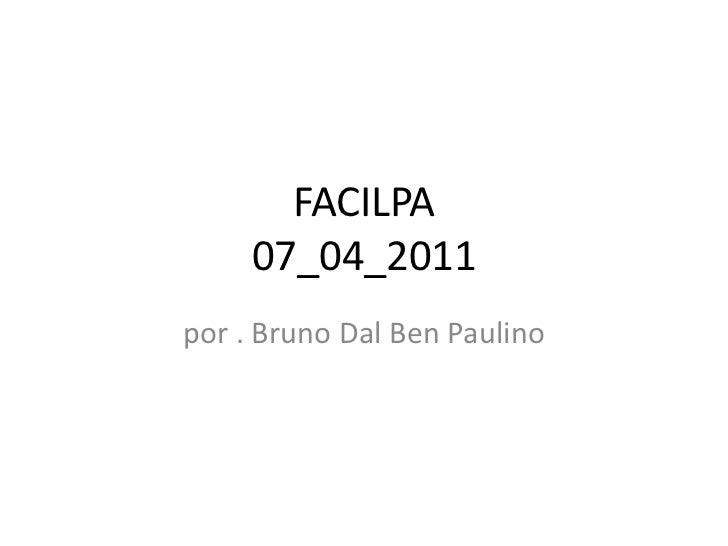 FACILPA     07_04_2011por . Bruno Dal Ben Paulino