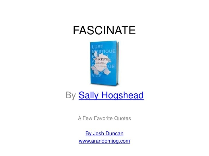 FASCINATE<br />By Sally Hogshead<br />A Few Favorite Quotes<br />By Josh Duncan<br />www.arandomjog.com<br />