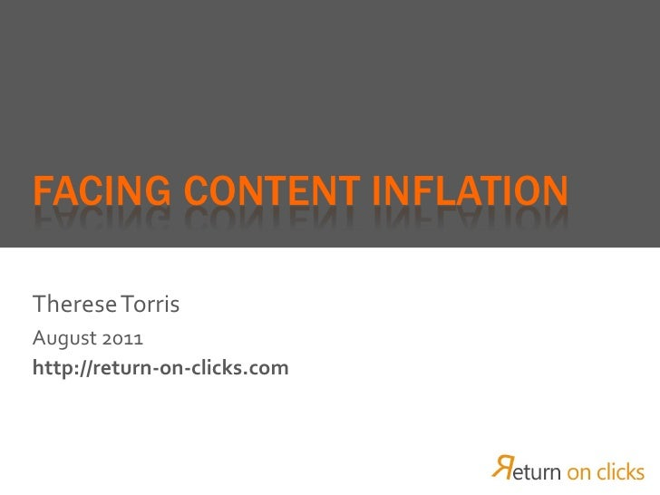 FACING CONTENT INFLATIONTherese TorrisAugust 2011http://return-on-clicks.com