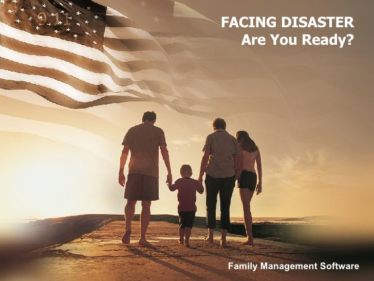 FACING DISASTER Are You Ready? Family Management Software