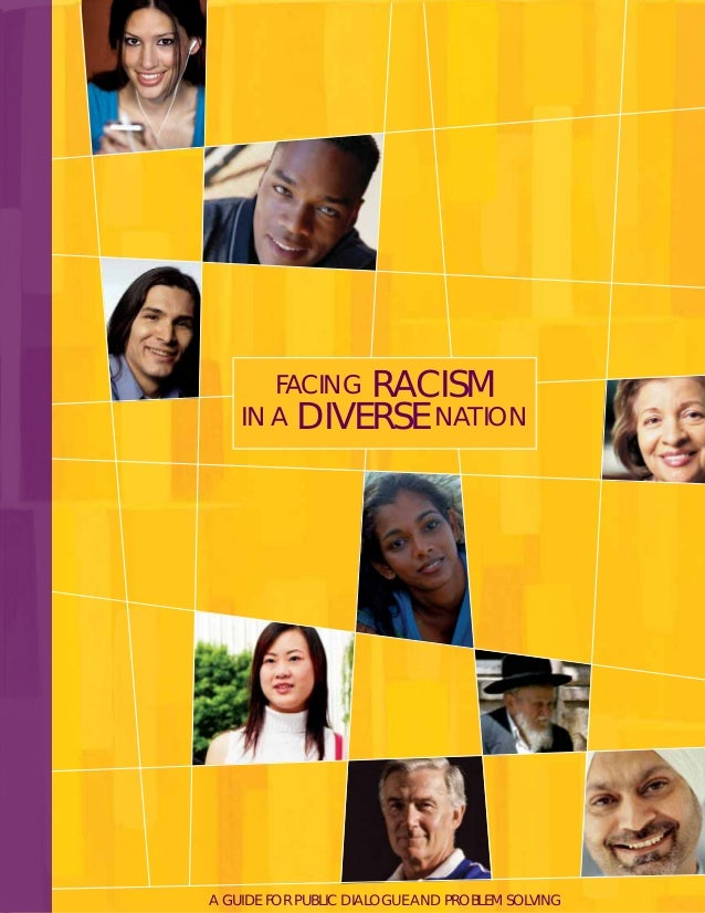 FACING RACISM IN A DIVERSE NATION A GUIDE FOR PUBLIC DIALOGUE AND PROBLEM SOLVING