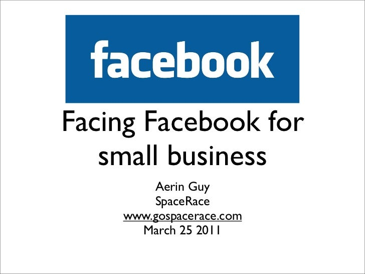 Facing Facebook for   small business        Aerin Guy        SpaceRace    www.gospacerace.com      March 25 2011