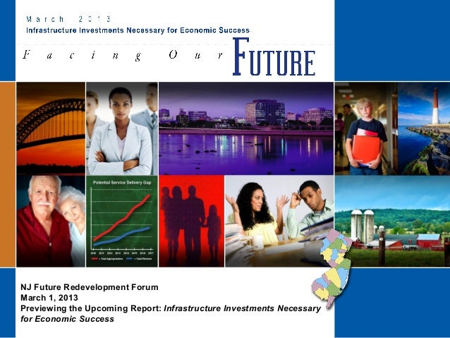 NJ Future Redevelopment ForumMarch 1, 2013Previewing the Upcoming Report: Infrastructure Investments Necessaryfor Economic...