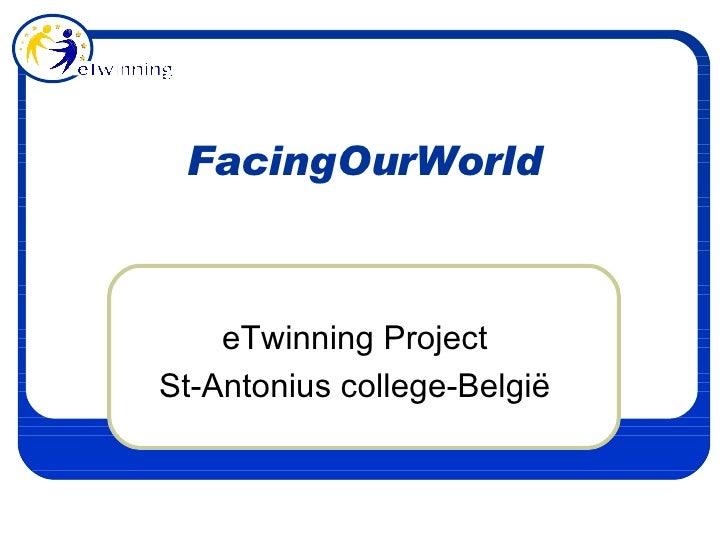 FacingOurWorld eTwinning Project St-Antonius college-België