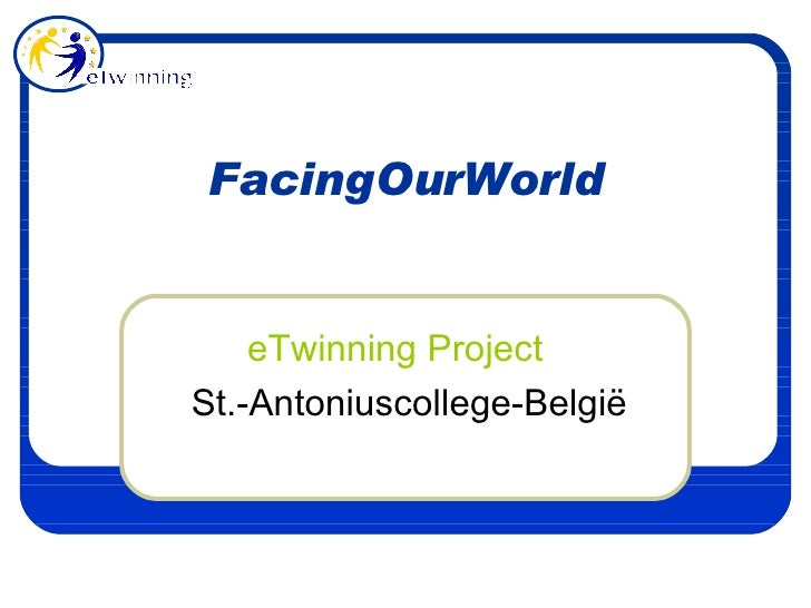 FacingOurWorld eTwinning  Project St.-Antoniuscollege-België