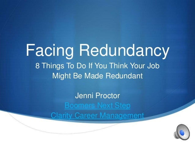 S Facing Redundancy 8 Things To Do If You Think Your Job Might Be Made Redundant Jenni Proctor Boomers Next Step Clarity C...