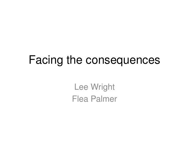 Facing the consequences       Lee Wright       Flea Palmer