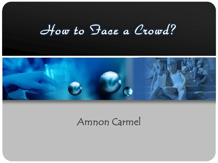 How to Face a Crowd?<br />Amnon Carmel<br />