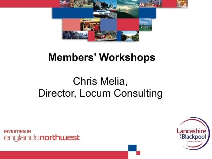 Members' Workshops Chris Melia,  Director, Locum Consulting