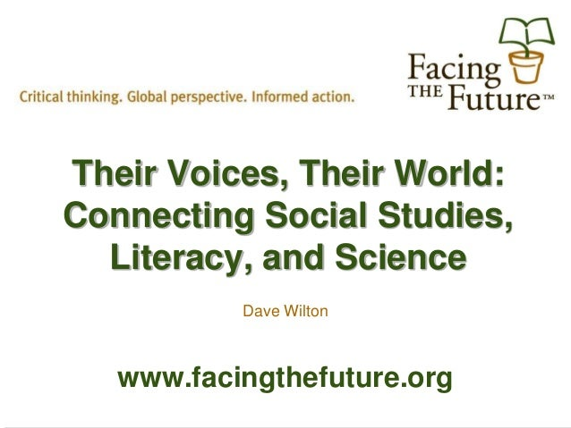 Their Voices, Their World:Connecting Social Studies,  Literacy, and Science           Dave Wilton   www.facingthefuture.org