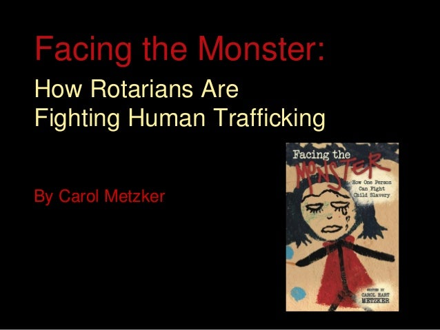 Facing the Monster: How Rotarians Are Fighting Human Trafficking By Carol Metzker