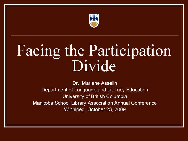 Facing the Participation Divide Dr.  Marlene Asselin Department of Language and Literacy Education University of British C...
