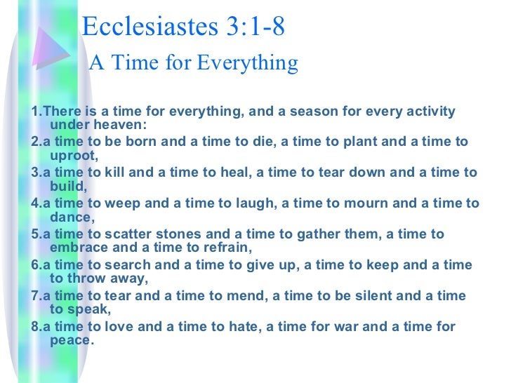 Ecclesiastes 3:1-8   A Time for Everything   <ul><li>1.There is a time for everything, and a season for every activity und...