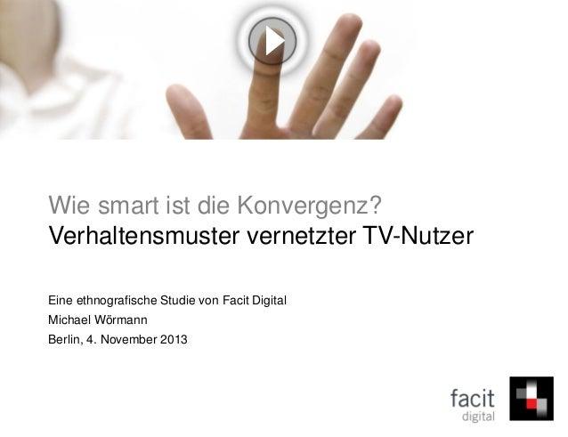 Wie smart ist die Konvergenz? Verhaltensmuster vernetzter TV-Nutzer Eine ethnografische Studie von Facit Digital Michael W...