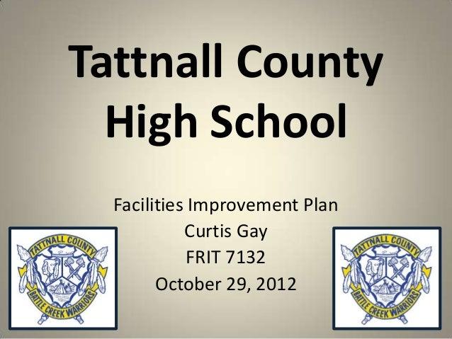 Tattnall County High School Facilities Improvement Plan Curtis Gay FRIT 7132 October 29, 2012 1
