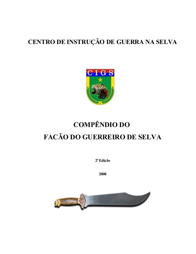 CENTRO DE INSTRUÇÃO DE GUERRA NA SELVA           COMPÊNDIO DO    FACÃO DO GUERREIRO DE SELVA                 2ª Edição    ...