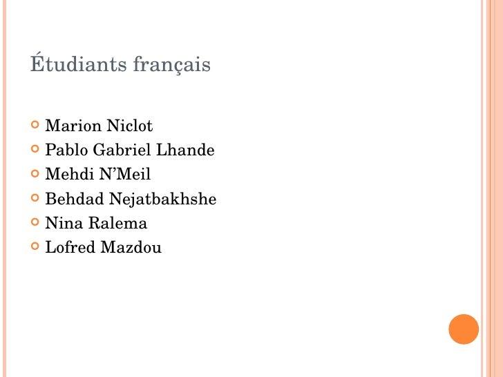 Étudiants français <ul><li>Marion Niclot </li></ul><ul><li>Pablo Gabriel Lhande </li></ul><ul><li>Mehdi N'Meil </li></ul><...