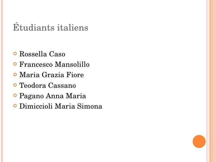 É tu diants italiens <ul><li>Rossella Caso </li></ul><ul><li>Francesco Mansolillo </li></ul><ul><li>Maria Grazia Fiore </l...